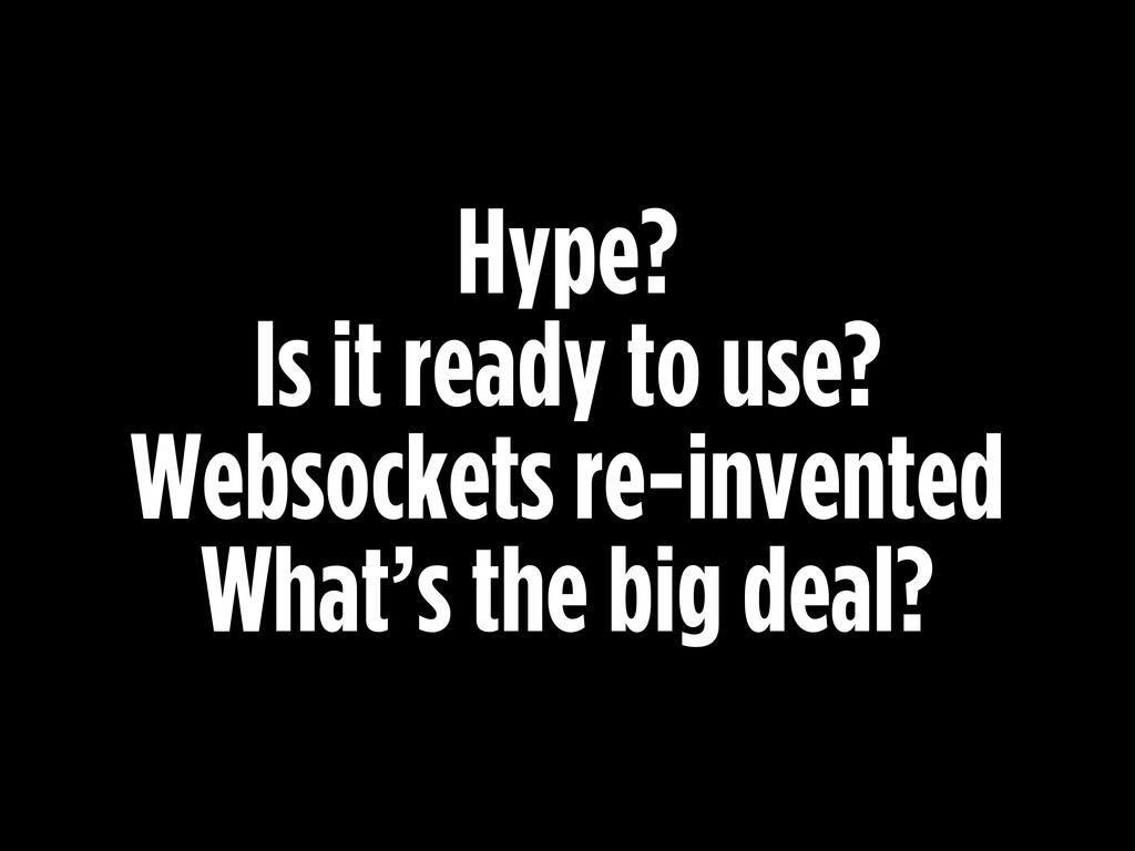 Hype? Is it ready to use? Websockets re-invente...
