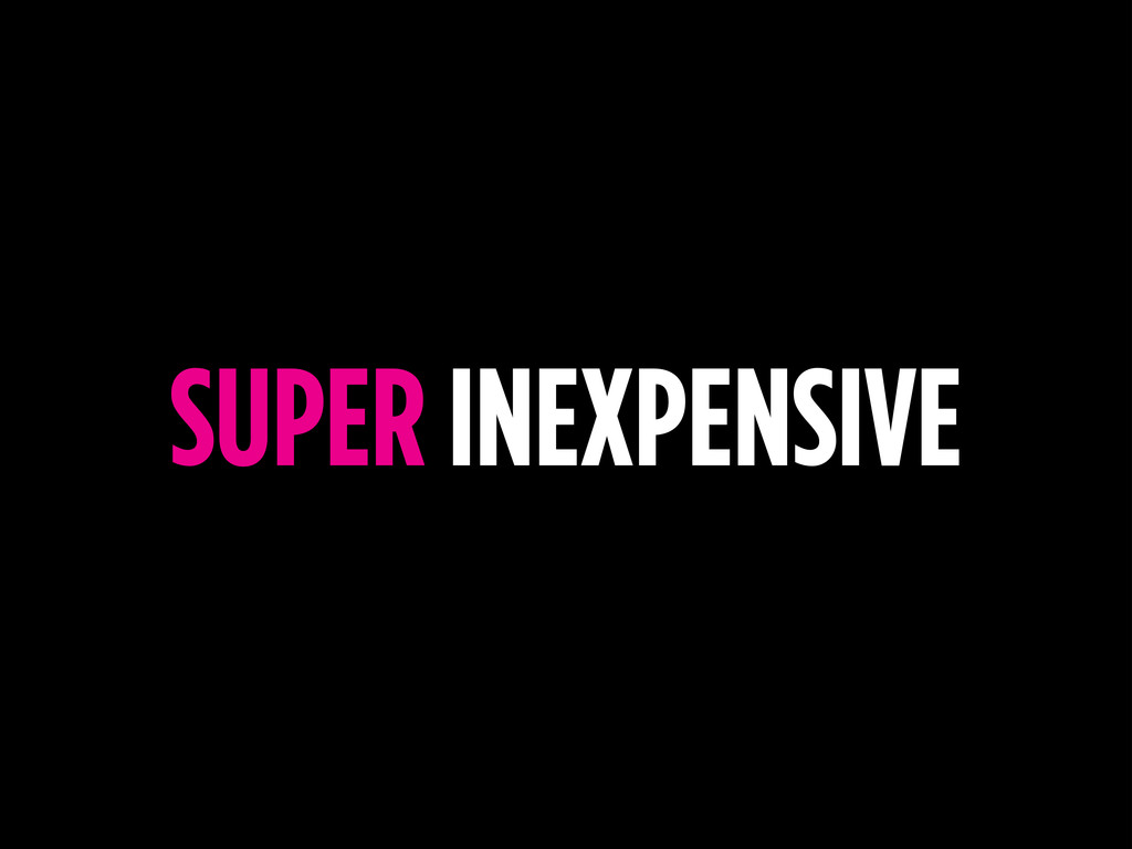 SUPER INEXPENSIVE
