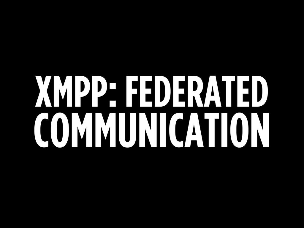 XMPP: FEDERATED COMMUNICATION