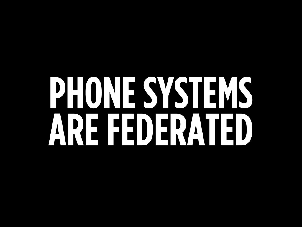 PHONE SYSTEMS ARE FEDERATED