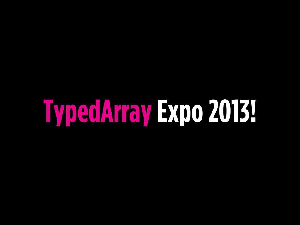 TypedArray Expo 2013!