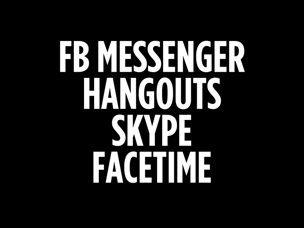FB MESSENGER HANGOUTS SKYPE FACETIME