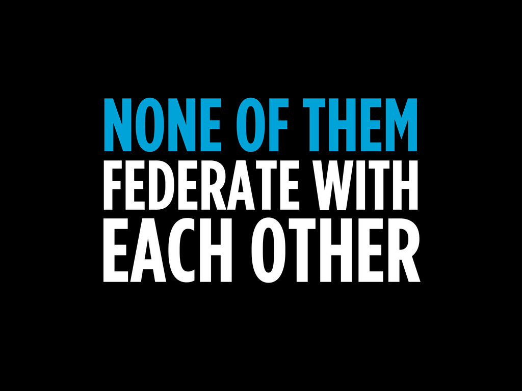 NONE OF THEM FEDERATE WITH EACH OTHER