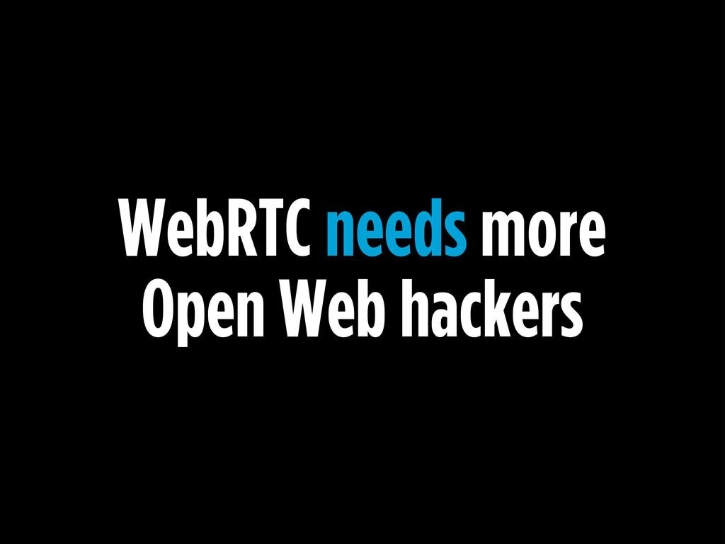 WebRTC needs more Open Web hackers