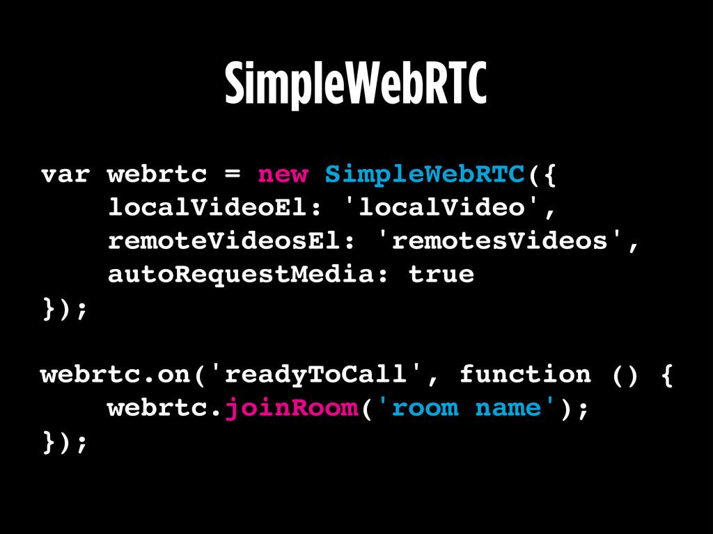 SimpleWebRTC var webrtc = new SimpleWebRTC({! l...