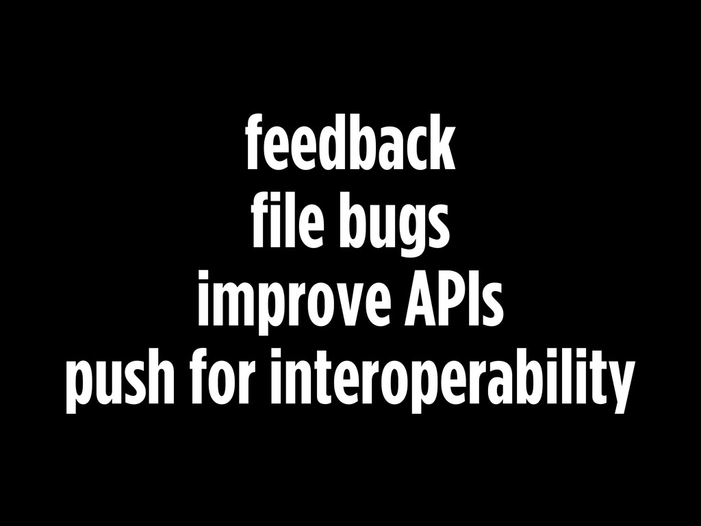 feedback file bugs improve APIs push for int...