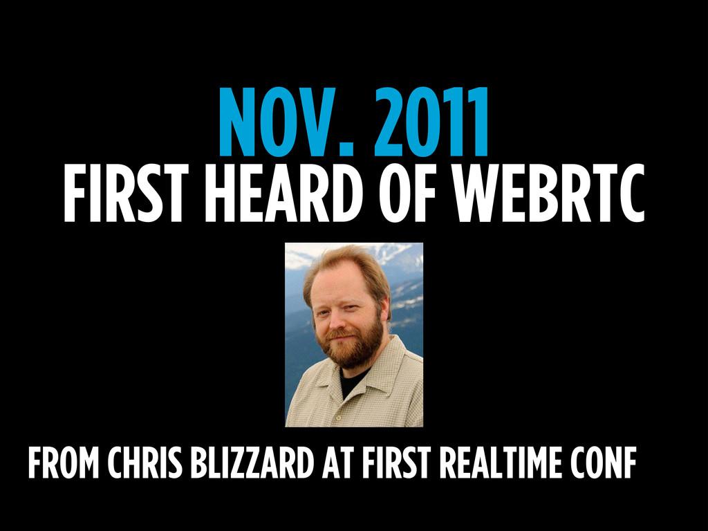 NOV. 2011 FIRST HEARD OF WEBRTC FROM CHRIS BLIZ...