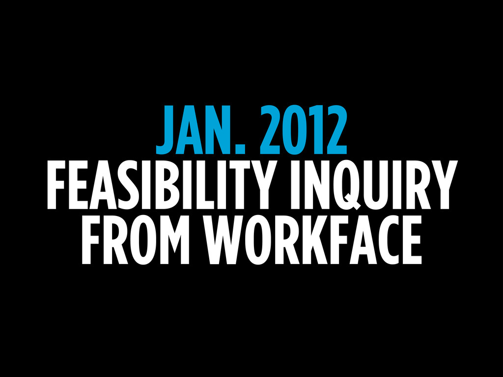 JAN. 2012 FEASIBILITY INQUIRY FROM WORKFACE