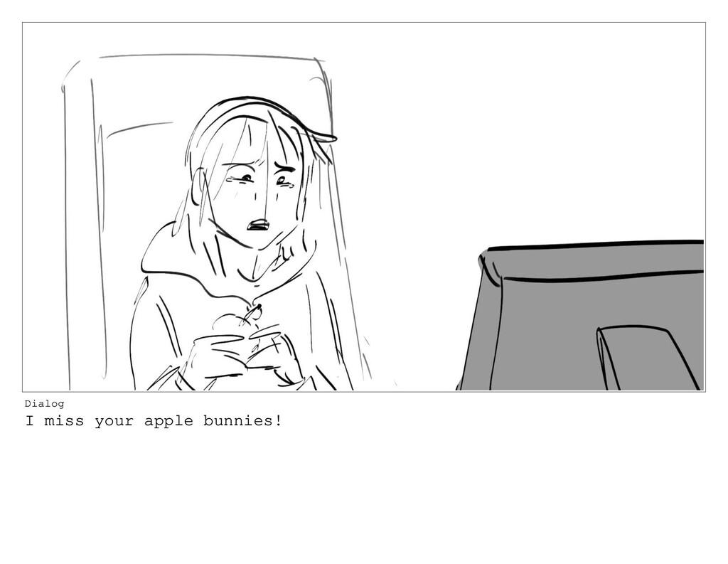 Dialog I miss your apple bunnies!