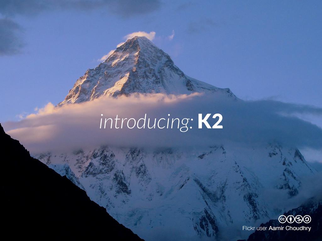 cbna Flickr user Aamir Choudhry introducing: K2