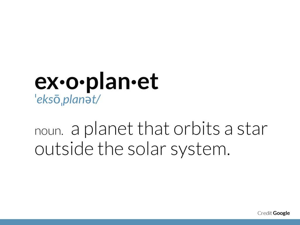 ex·o·plan·et ˈeksōˌplanət/ noun. a planet that ...
