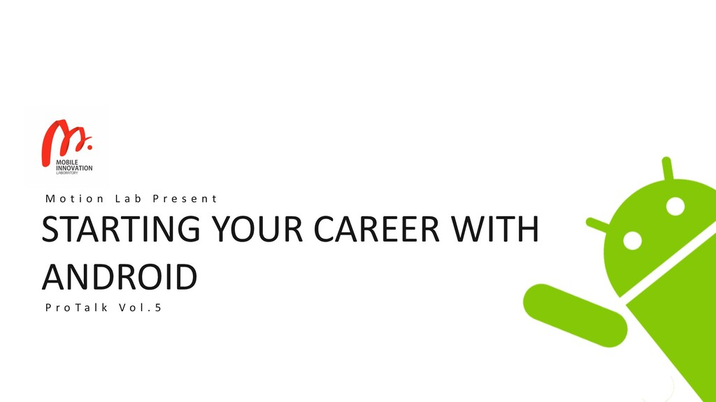 STARTING YOUR CAREER WITH ANDROID M o t i o n L...