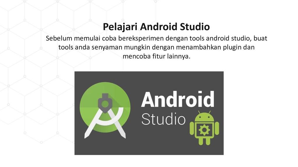 Pelajari Android Studio Sebelum memulai coba be...