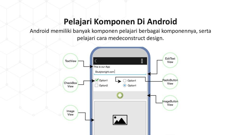 Pelajari Komponen Di Android Android memiliki b...