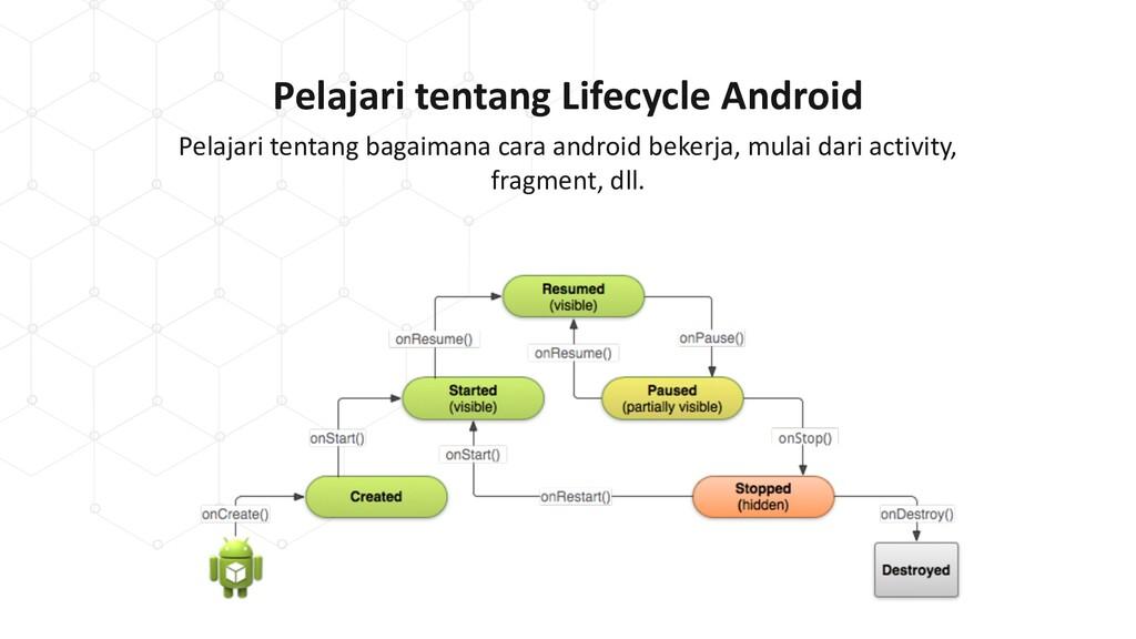 Pelajari tentang Lifecycle Android Pelajari ten...