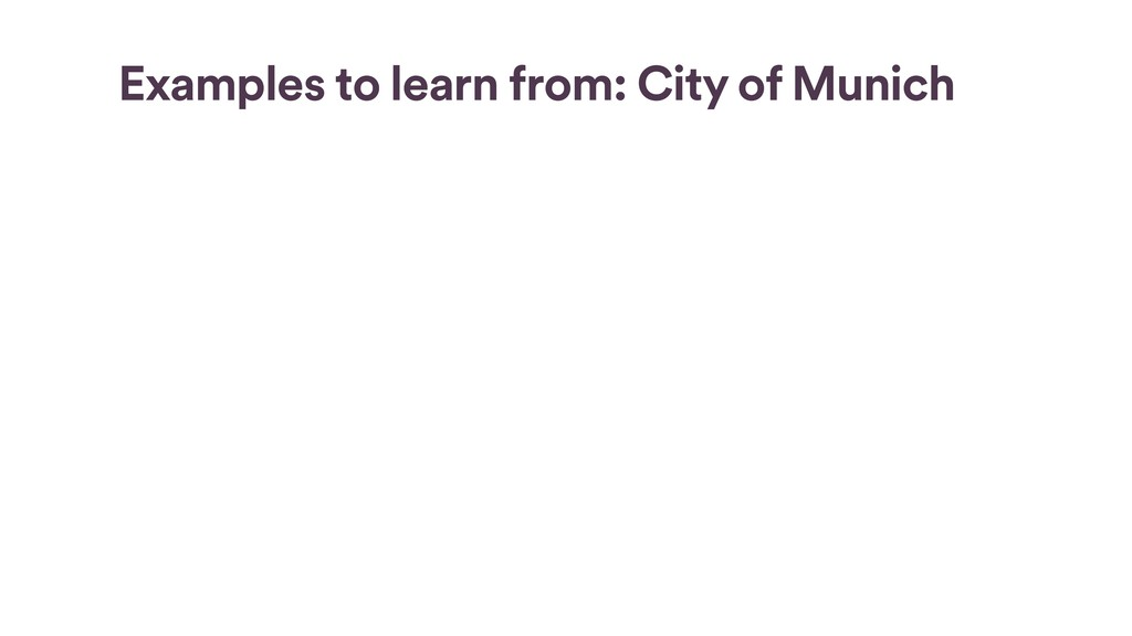 Examples to learn from: City of Munich … If the...