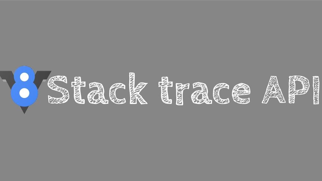 Stack trace API