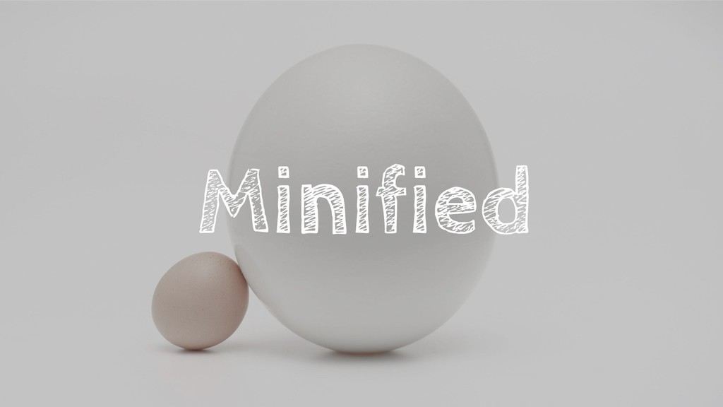Minified