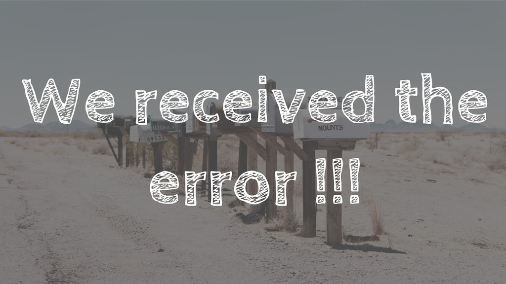 We received the error !!!
