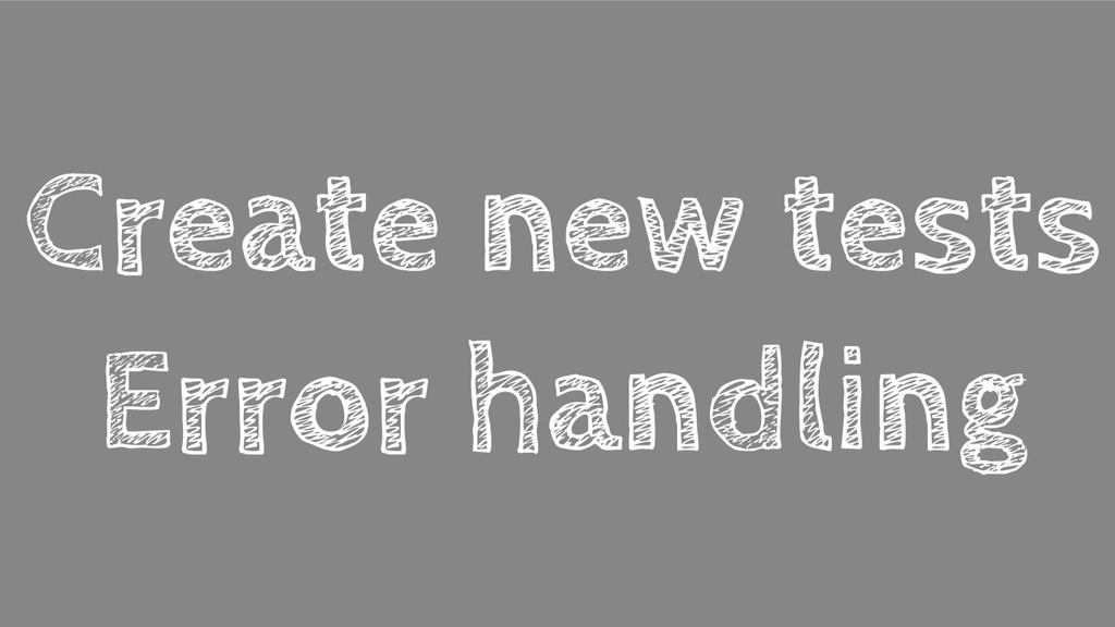 Create new tests Error handling