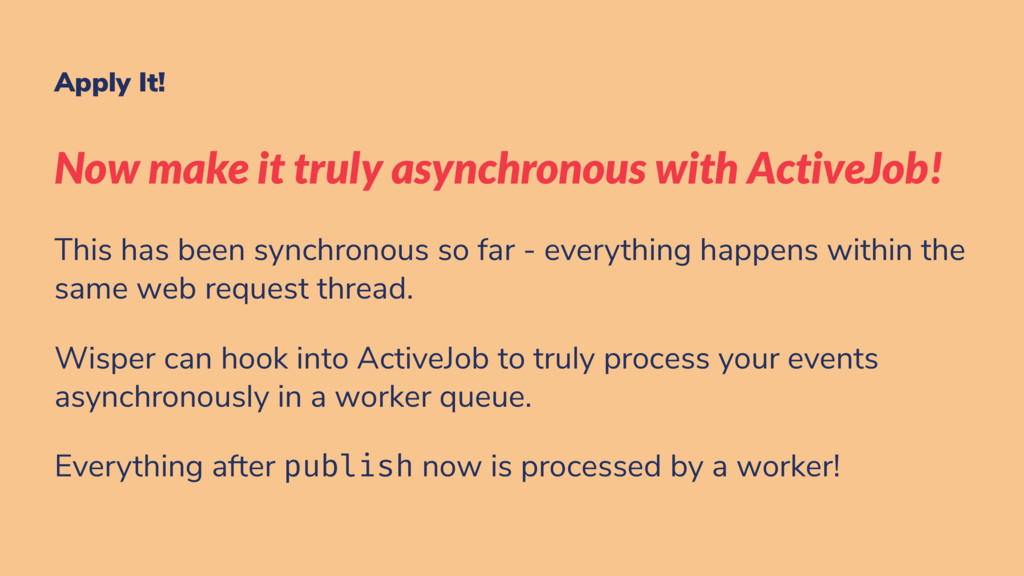 Apply It! Now make it truly asynchronous with A...