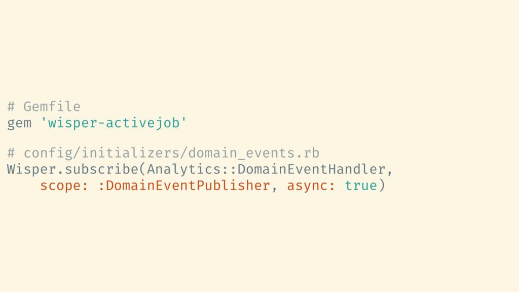 # Gemfile gem 'wisper-activejob' # config/initi...