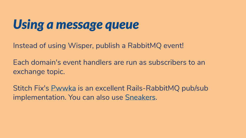 Using a message queue Instead of using Wisper, ...