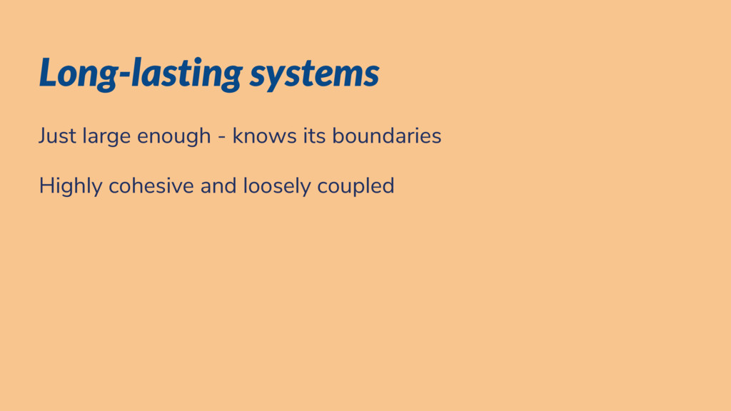 Long-lasting systems Just large enough - knows ...