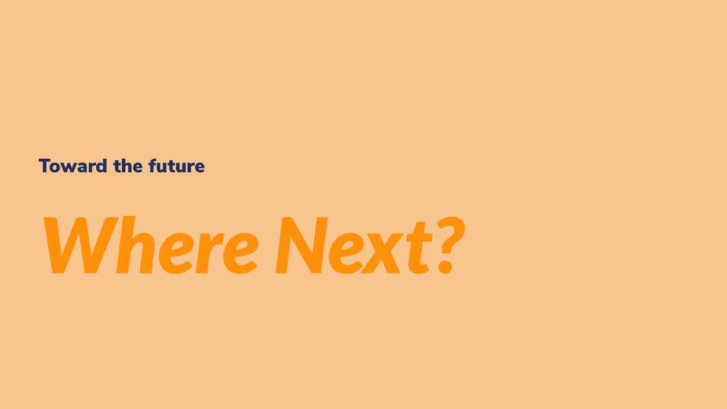 Toward the future Where Next?