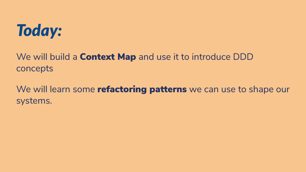 Today: We will build a Context Map and use it t...