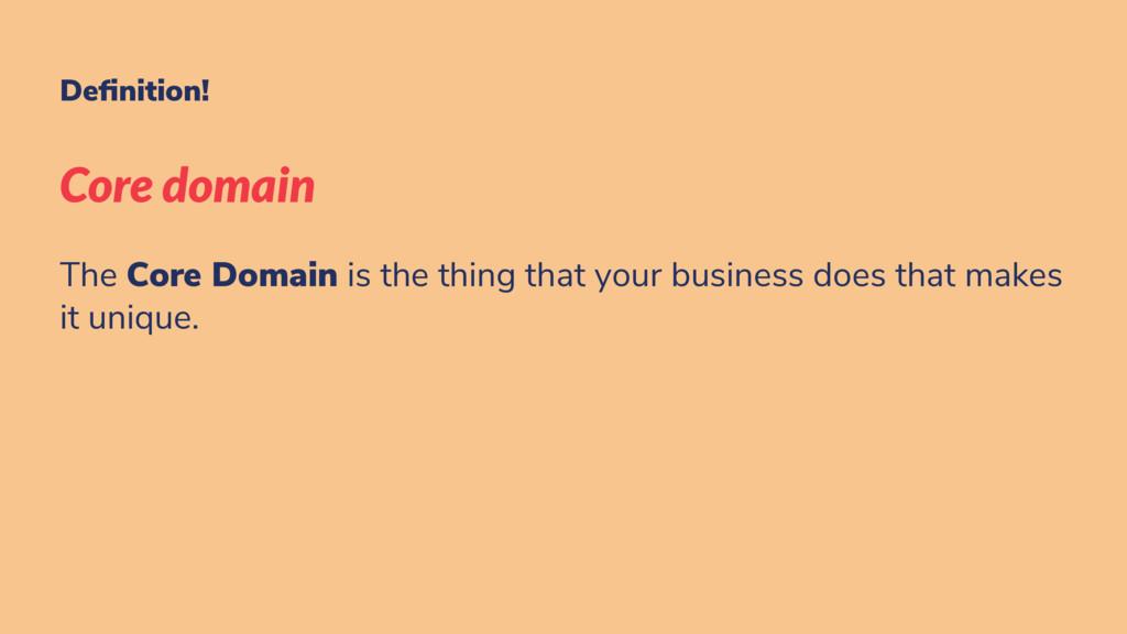 De nition! Core domain The Core Domain is the t...