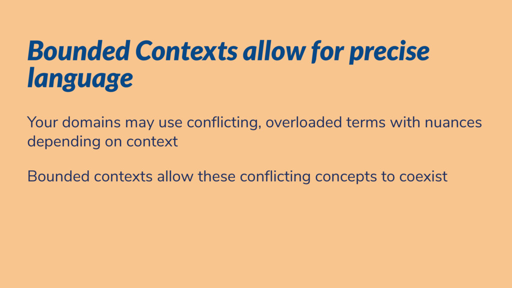 Bounded Contexts allow for precise language You...