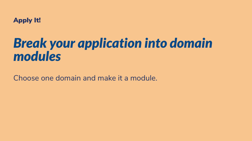 Apply It! Break your application into domain mo...