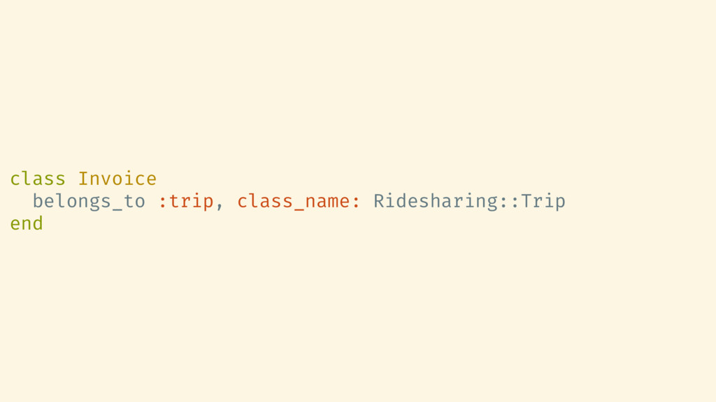 class Invoice belongs_to :trip, class_name: Rid...