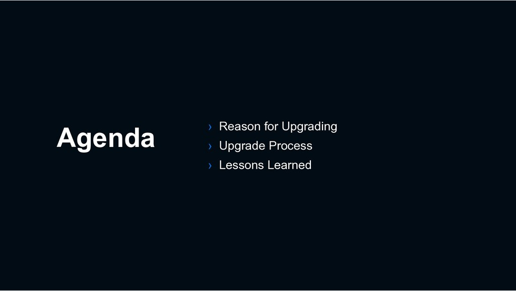 Agenda › Reason for Upgrading › Upgrade Process...