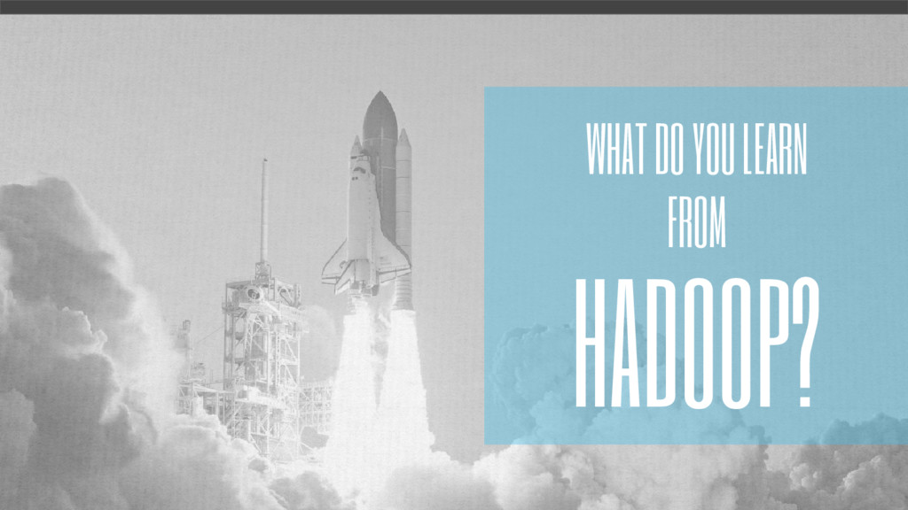 WHAT DO YOU LEARN FROM HADOOP?