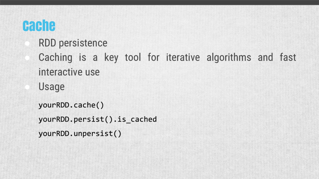 Cache ● RDD persistence ● Caching is a key tool...