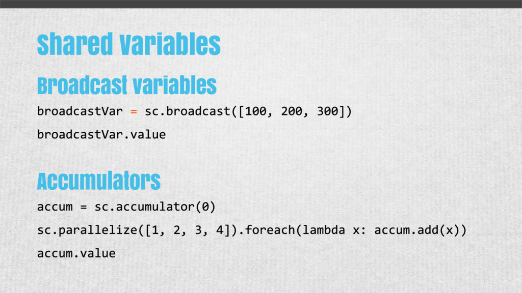Shared Variables Broadcast variables Accumulato...