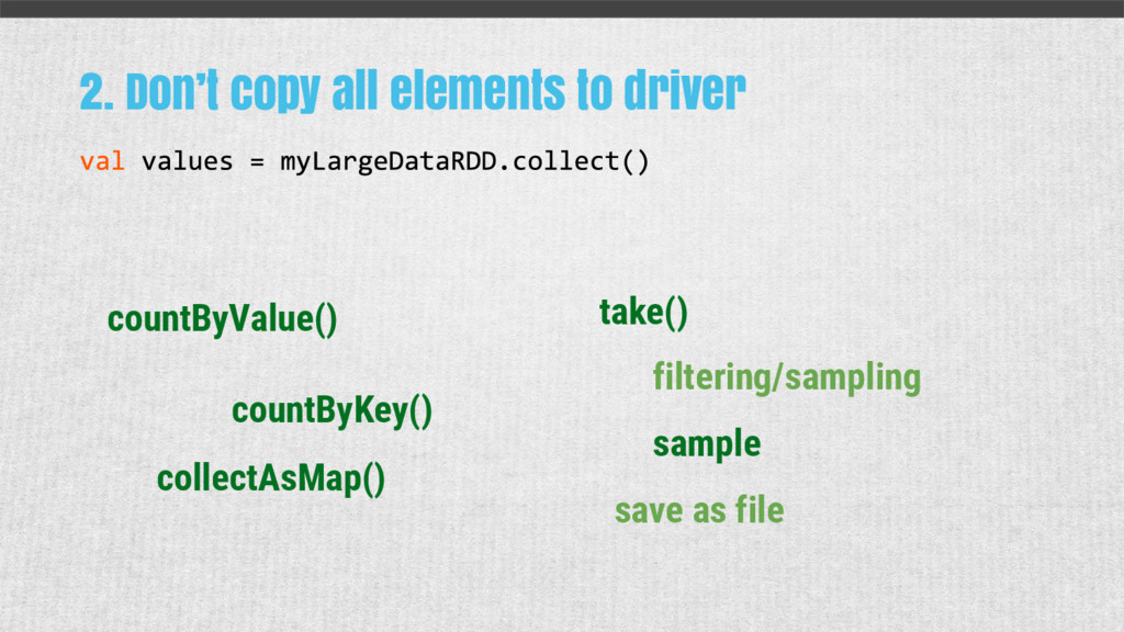 2. Don't copy all elements to driver take() sam...