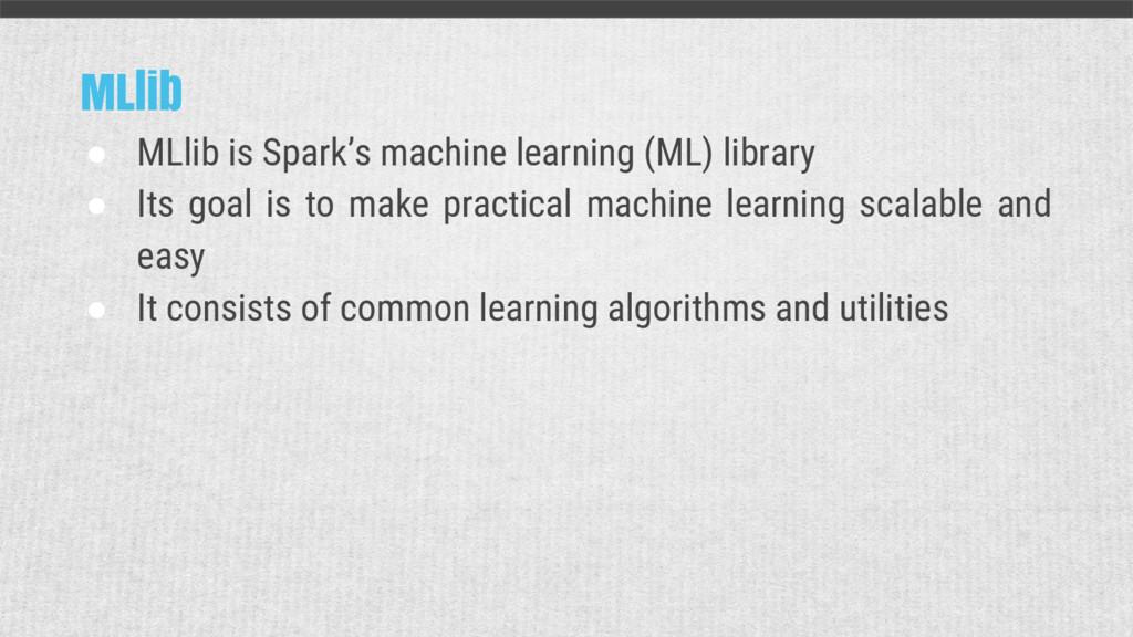 MLlib ● MLlib is Spark's machine learning (ML) ...