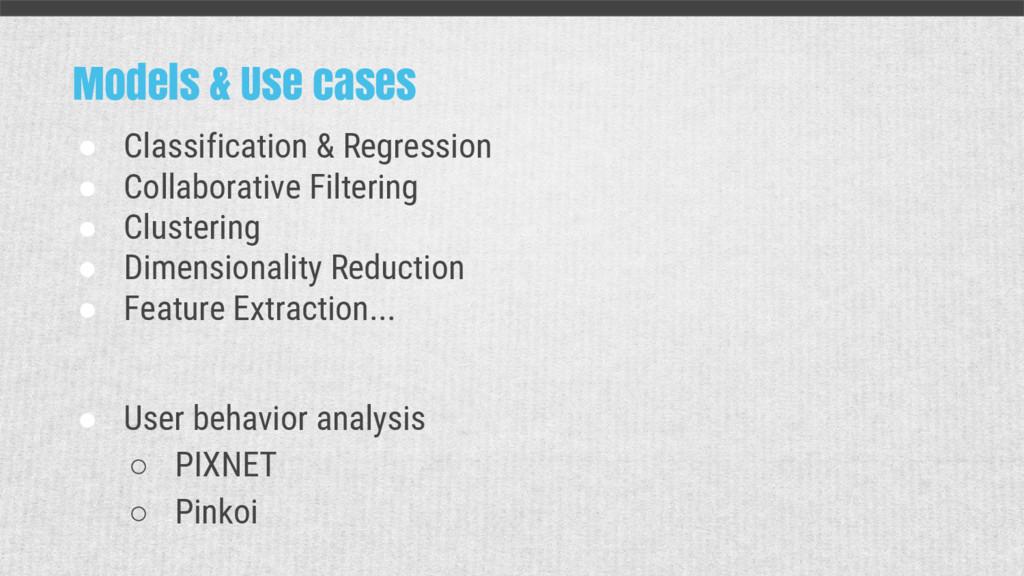 Models & Use cases ● Classification & Regressio...