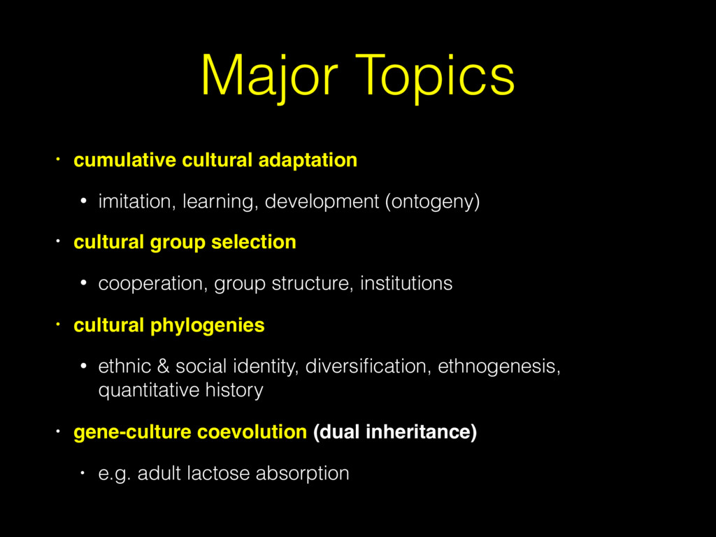 Major Topics • cumulative cultural adaptation •...