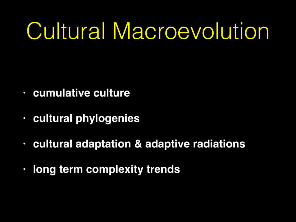 Cultural Macroevolution • cumulative culture • ...