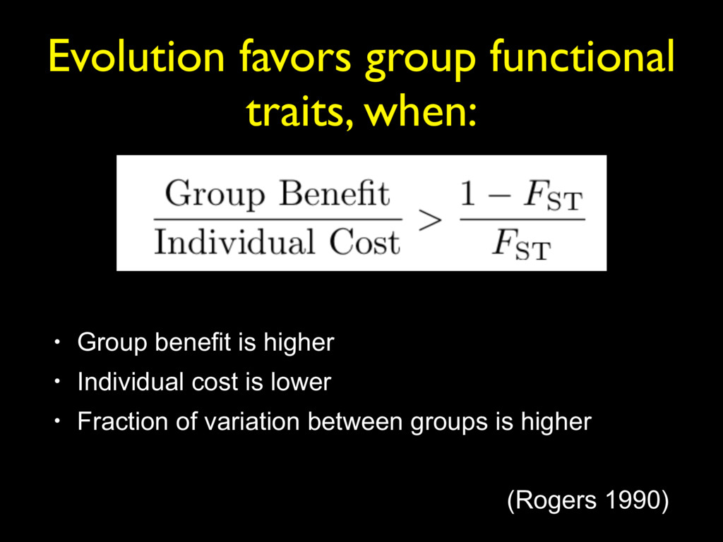 Evolution favors group functional traits, when:...