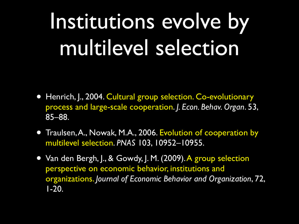 Institutions evolve by multilevel selection • H...