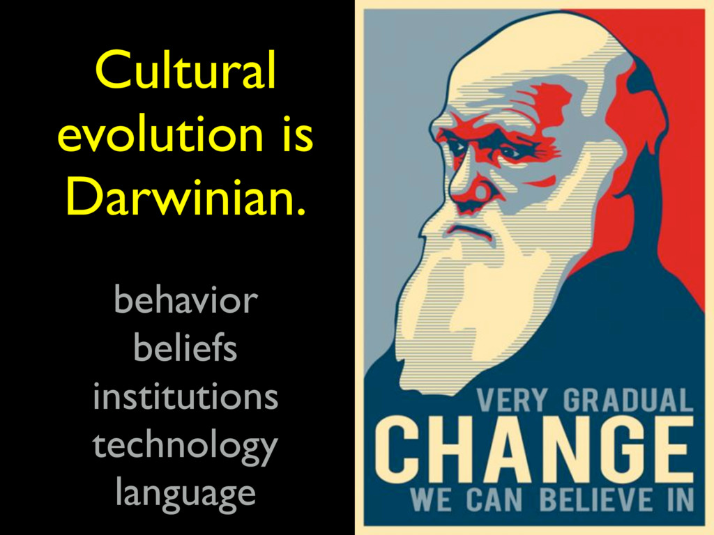 Cultural evolution is Darwinian. behavior belie...