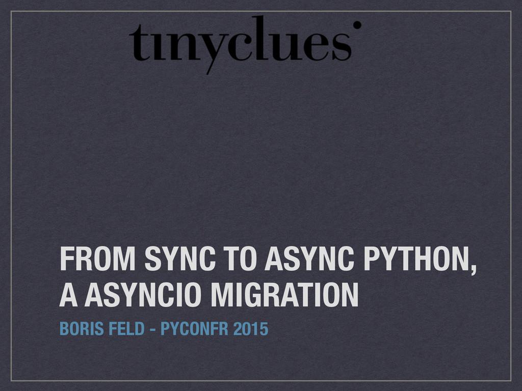 FROM SYNC TO ASYNC PYTHON, A ASYNCIO MIGRATION ...