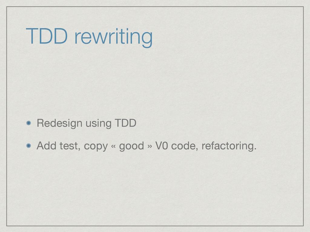 TDD rewriting Redesign using TDD  Add test, cop...