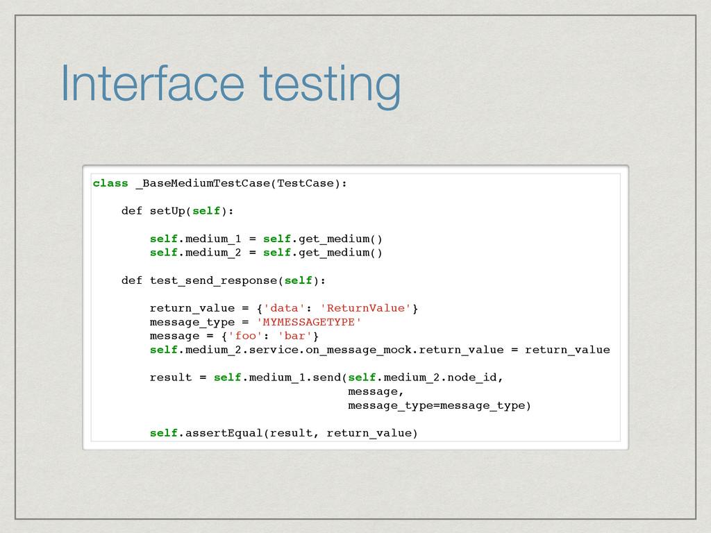 Interface testing class _BaseMediumTestCase(Tes...
