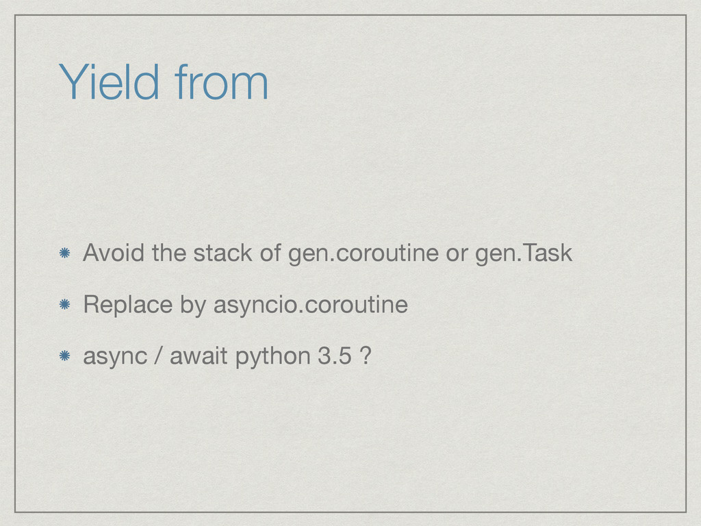 Yield from Avoid the stack of gen.coroutine or ...